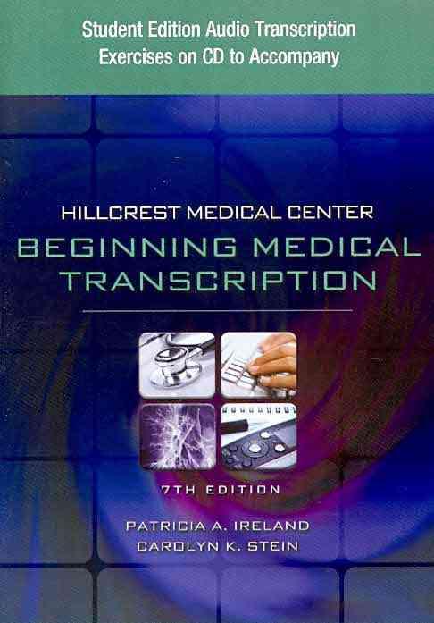 Hillcrest Medical Center: Beginning Medical Transcription Audio Transcription Exercises By Ireland, Patricia A./ Stein, Carolyn K.
