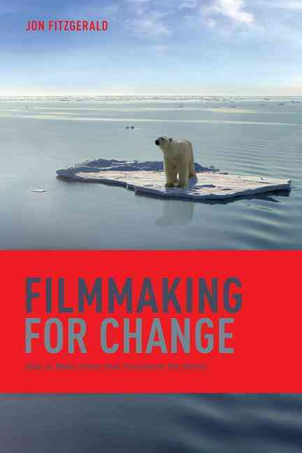 Filmmaking for Change By Fitzgerald, Jon
